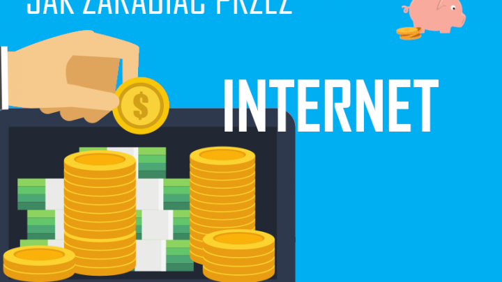 Jak zarobić przez Internet? Zarabianie w domu